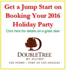 Click here for a great deal on your holiday party at the DoubleTree by Hilton at the marina in San Pedro